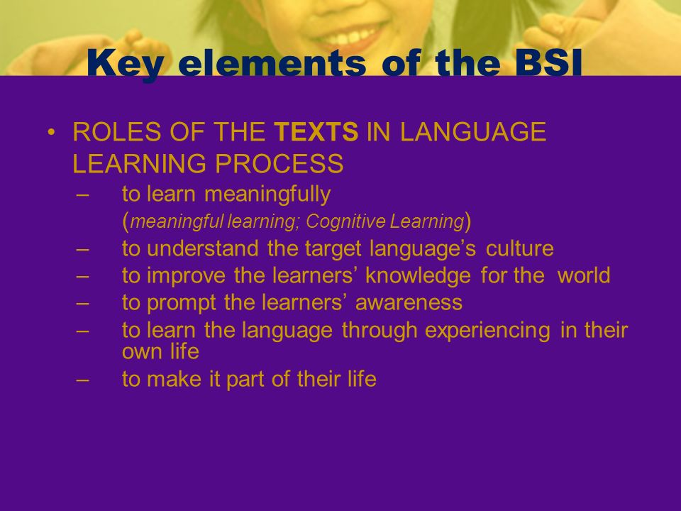 Key elements of the BSI ROLES OF THE TEXTS IN LANGUAGE LEARNING PROCESS. to learn meaningfully. (meaningful learning; Cognitive Learning)