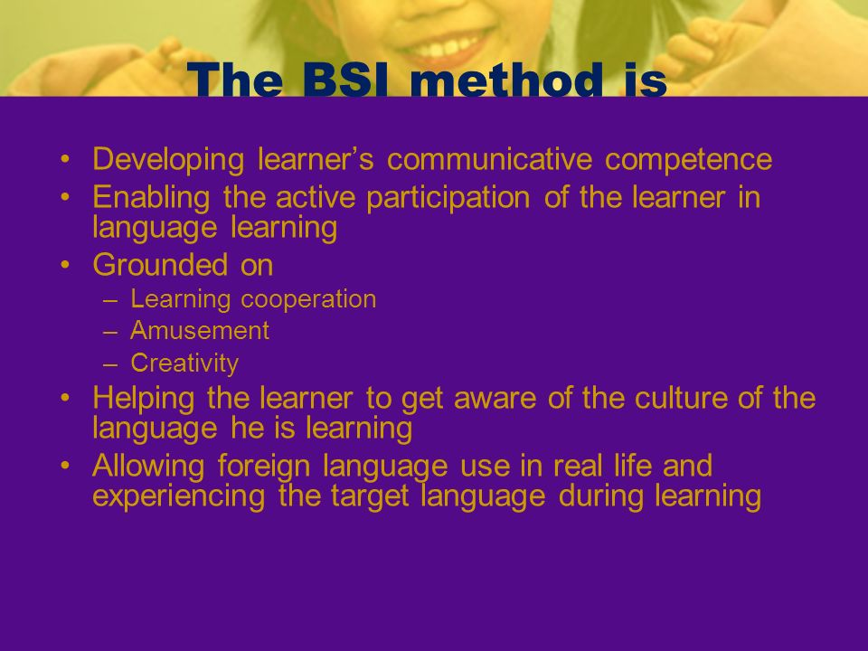 The BSI method is Developing learner's communicative competence