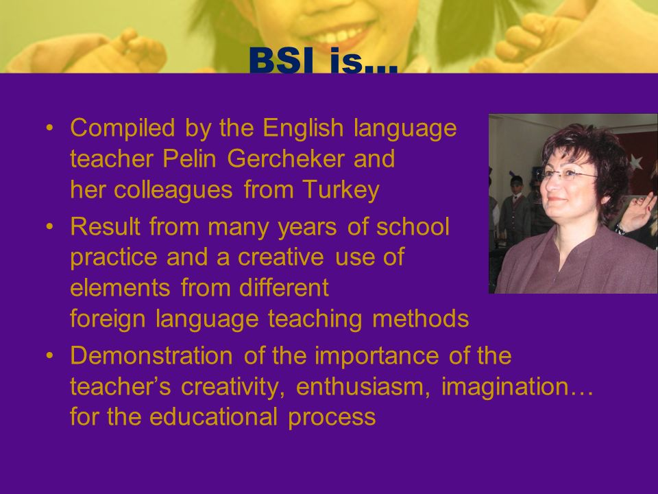 BSI is… Compiled by the English language teacher Pelin Gercheker and her colleagues from Turkey.