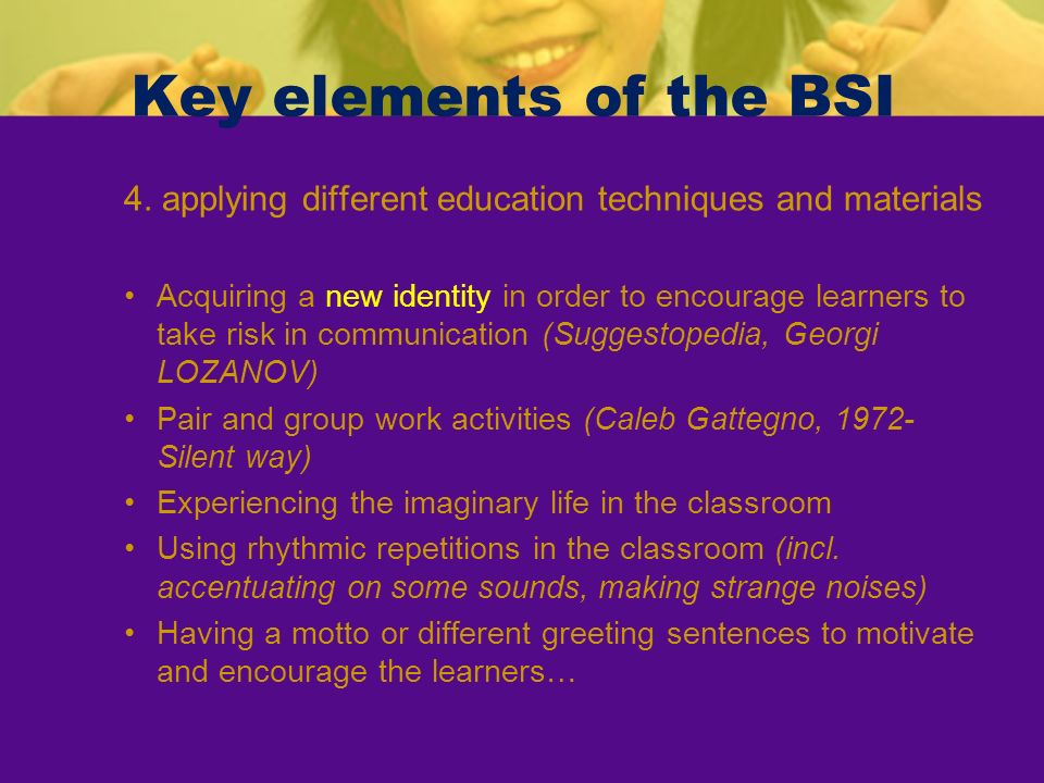 Key elements of the BSI 4. applying different education techniques and materials.
