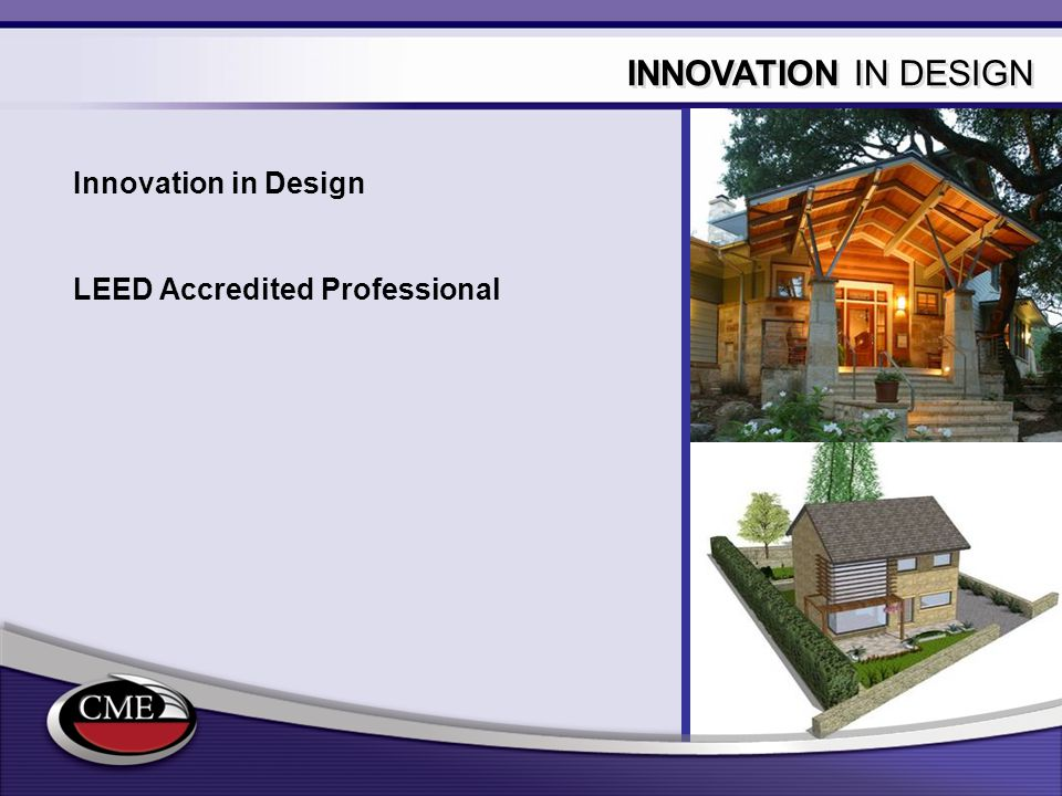 INNOVATION IN DESIGN Innovation in Design LEED Accredited Professional