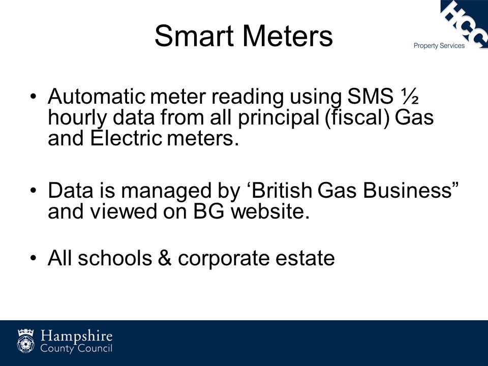 Smart Meters Automatic meter reading using SMS ½ hourly data from all principal (fiscal) Gas and Electric meters.