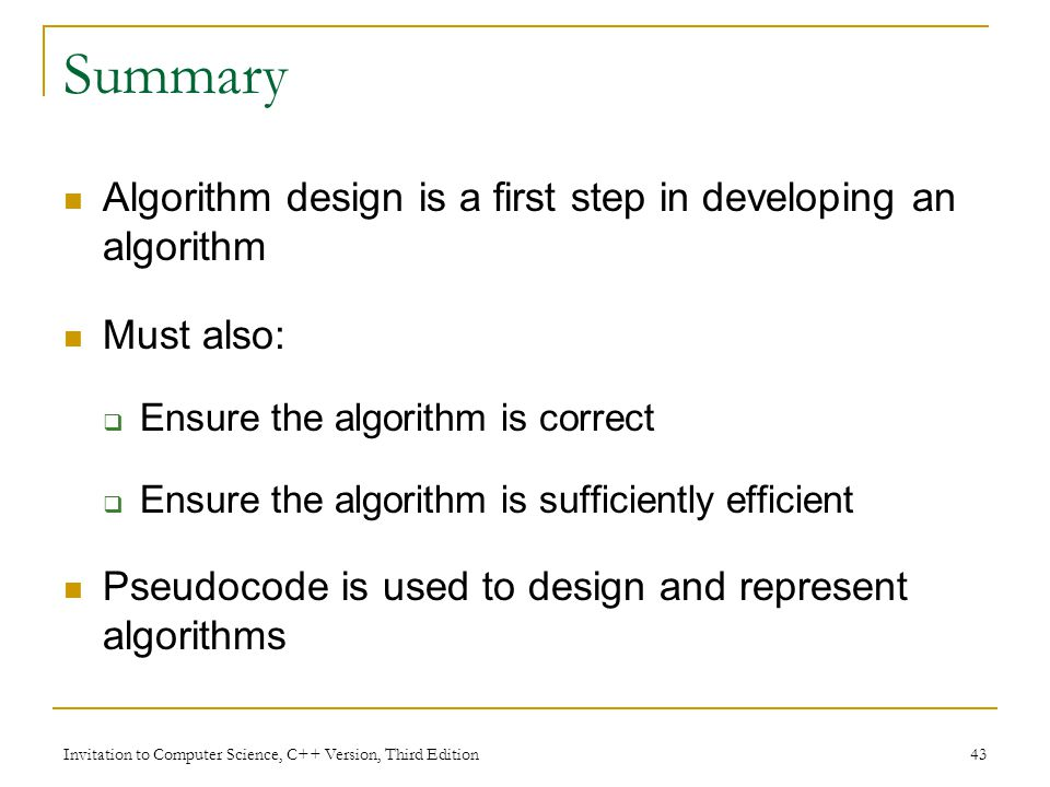 Summary Algorithm design is a first step in developing an algorithm