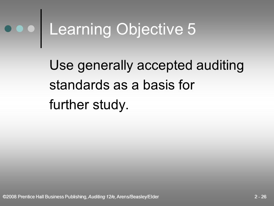 Learning Objective 5 Use generally accepted auditing
