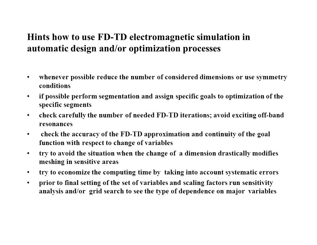 Hints how to use FD-TD electromagnetic simulation in automatic design and/or optimization processes