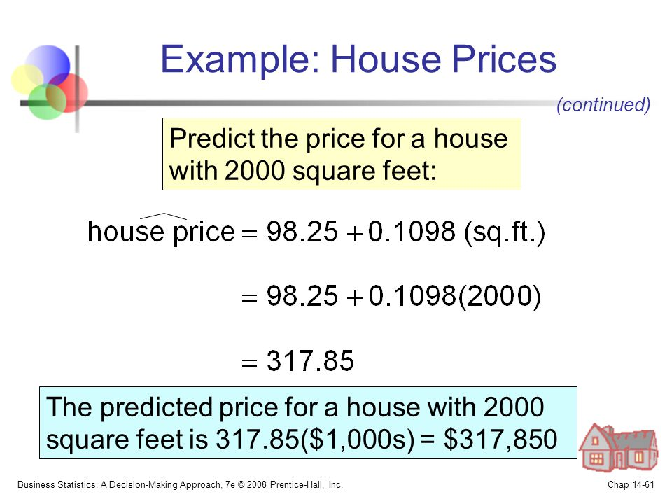 Example: House Prices (continued) Predict the price for a house with 2000 square feet: