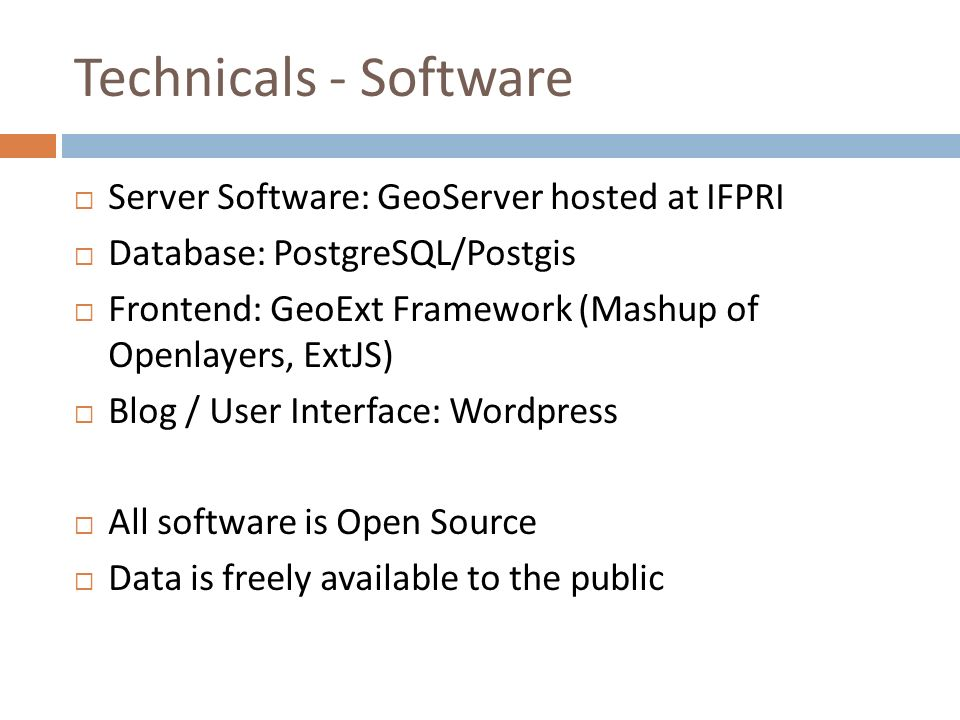 Technicals - Software Server Software: GeoServer hosted at IFPRI