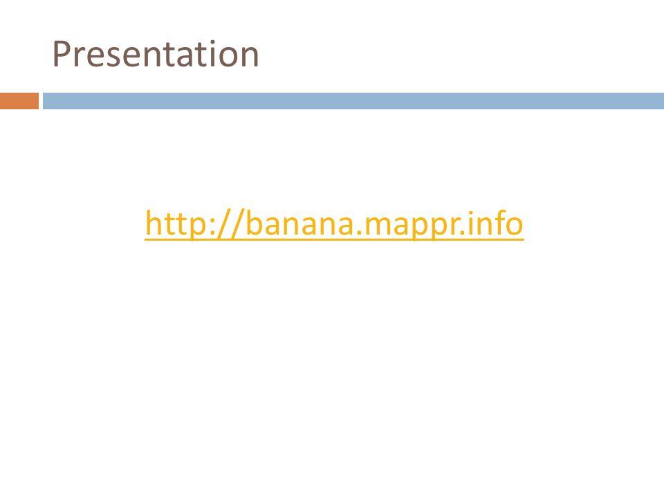 Presentation http://banana.mappr.info