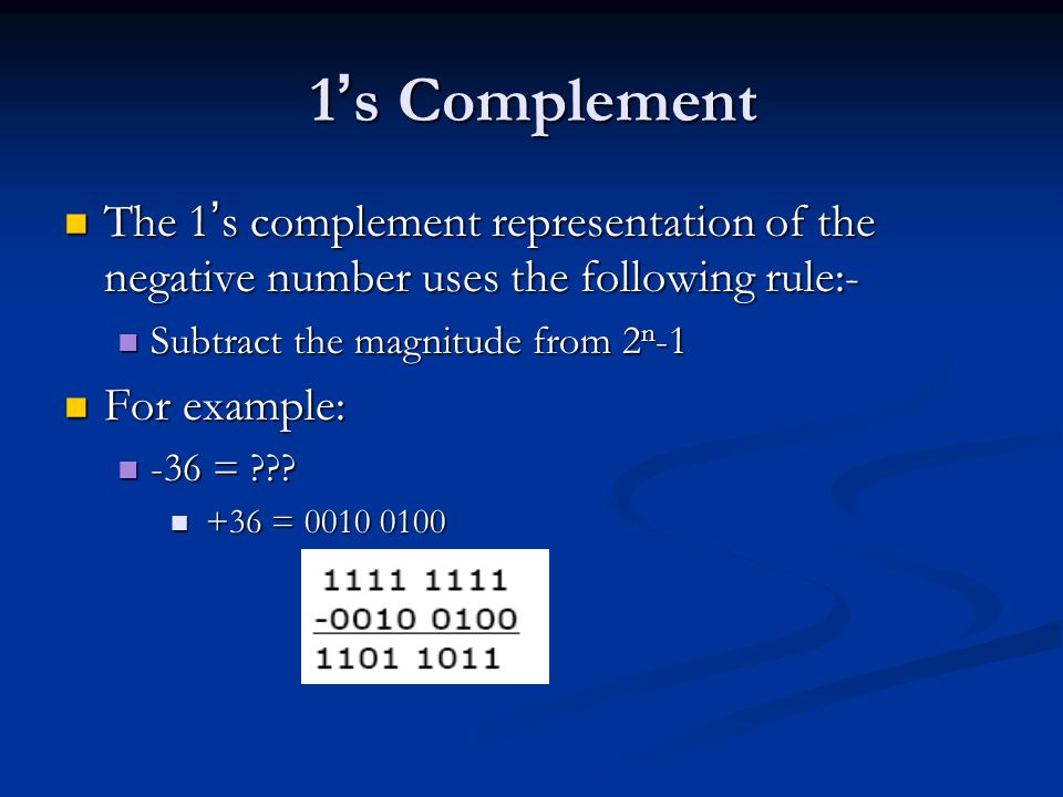 1's Complement The 1's complement representation of the negative number uses the following rule:- Subtract the magnitude from 2n-1.