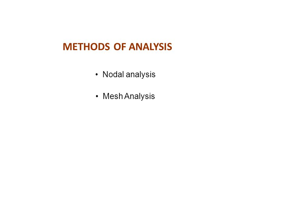 METHODS OF ANALYSIS Nodal analysis Mesh Analysis