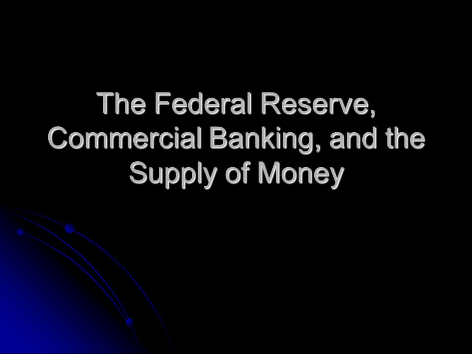 The Federal Reserve, Commercial Banking, and the Supply of Money