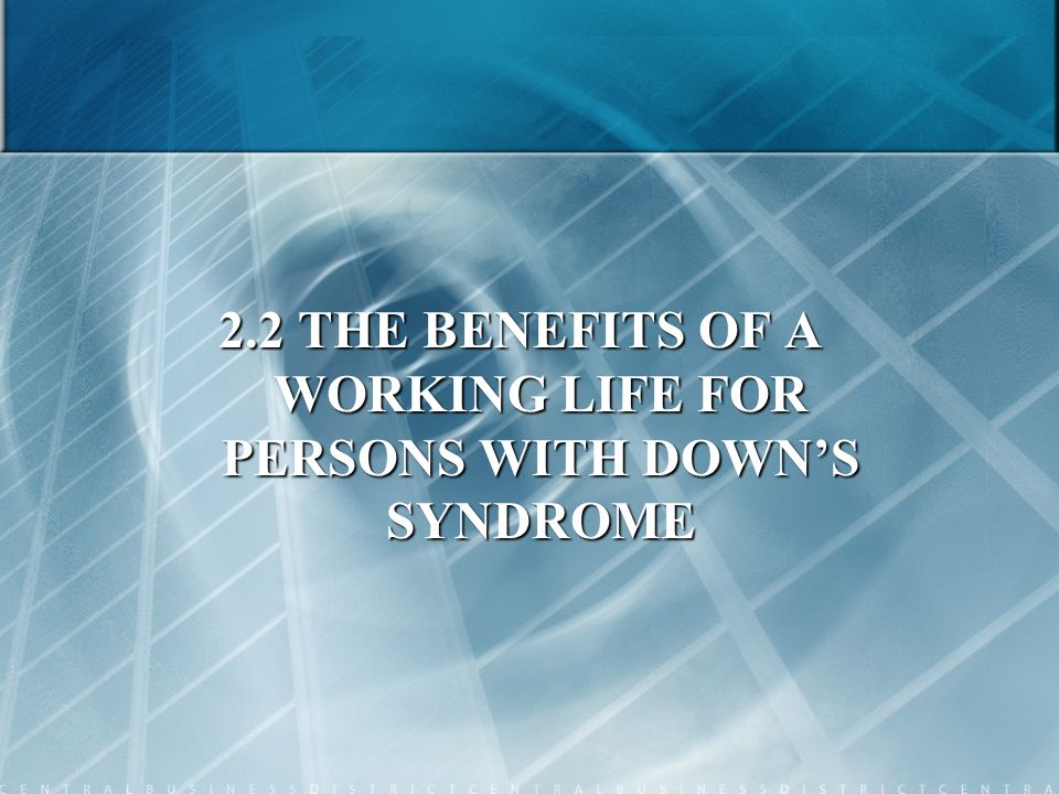 2.2 THE BENEFITS OF A WORKING LIFE FOR PERSONS WITH DOWN'S SYNDROME