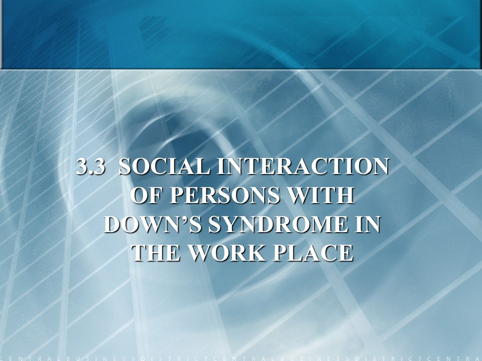 3.3 SOCIAL INTERACTION OF PERSONS WITH DOWN'S SYNDROME IN THE WORK PLACE