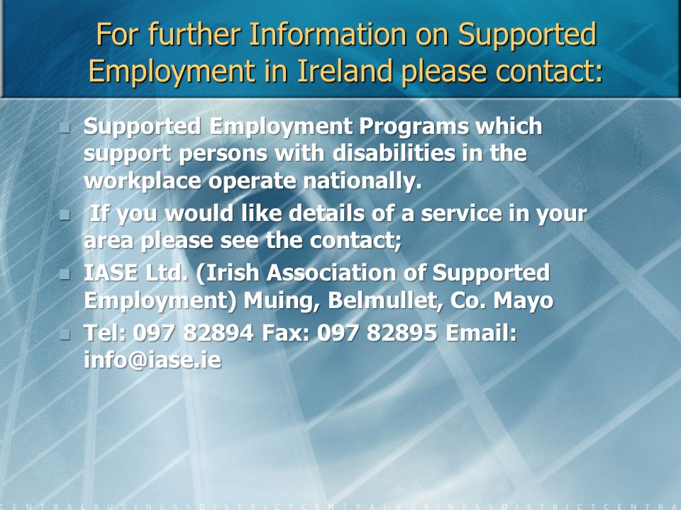 For further Information on Supported Employment in Ireland please contact: