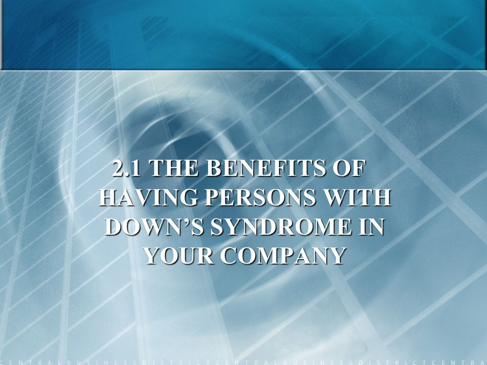 2.1 THE BENEFITS OF HAVING PERSONS WITH DOWN'S SYNDROME IN YOUR COMPANY