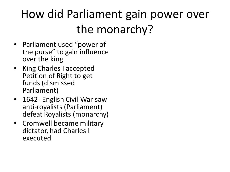 the rise to power of the english parliament In england, parliament had had so much power for so long that it was unwilling to give it up, while in france, nothing comparable to parliament existed to take power away from the monarch in france, feudal lords fought against the king, while the public supported a strong head of government to keep the peace.