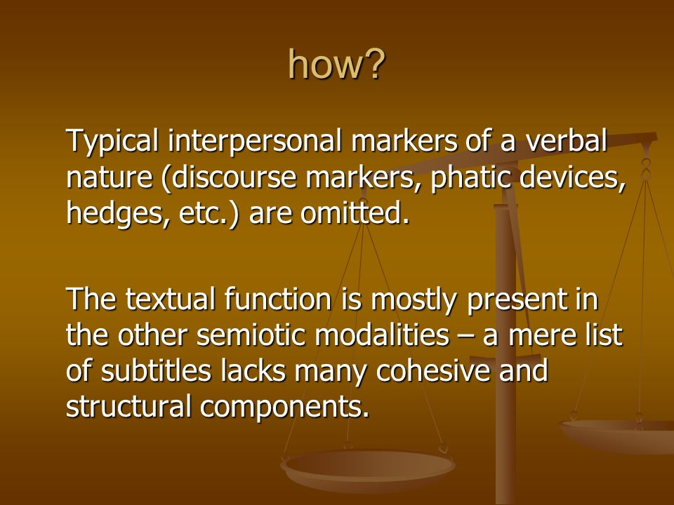 how Typical interpersonal markers of a verbal nature (discourse markers, phatic devices, hedges, etc.) are omitted.