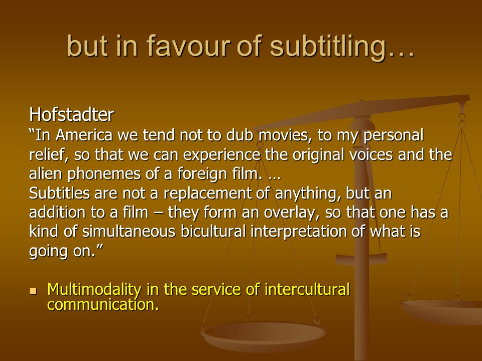 but in favour of subtitling…