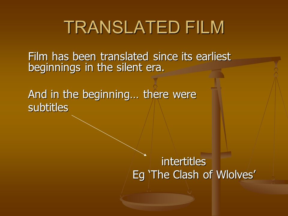 TRANSLATED FILM Film has been translated since its earliest beginnings in the silent era. And in the beginning… there were.