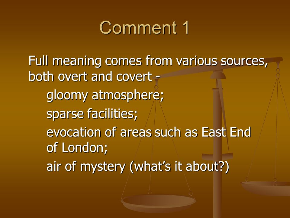 Comment 1Full meaning comes from various sources, both overt and covert - gloomy atmosphere; sparse facilities;
