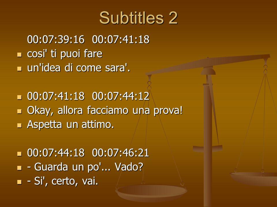 Subtitles 2 00:07:39:16 00:07:41:18 cosi ti puoi fare