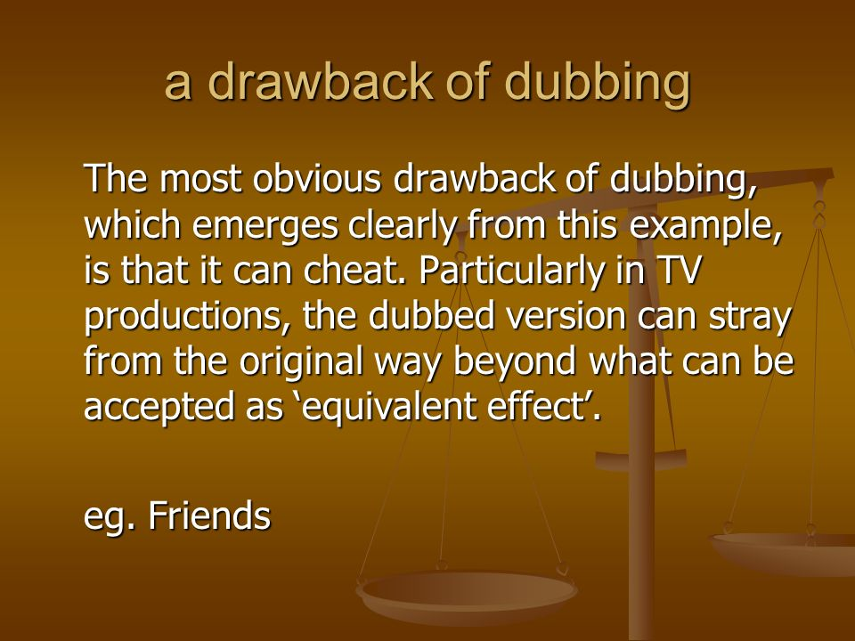 a drawback of dubbing