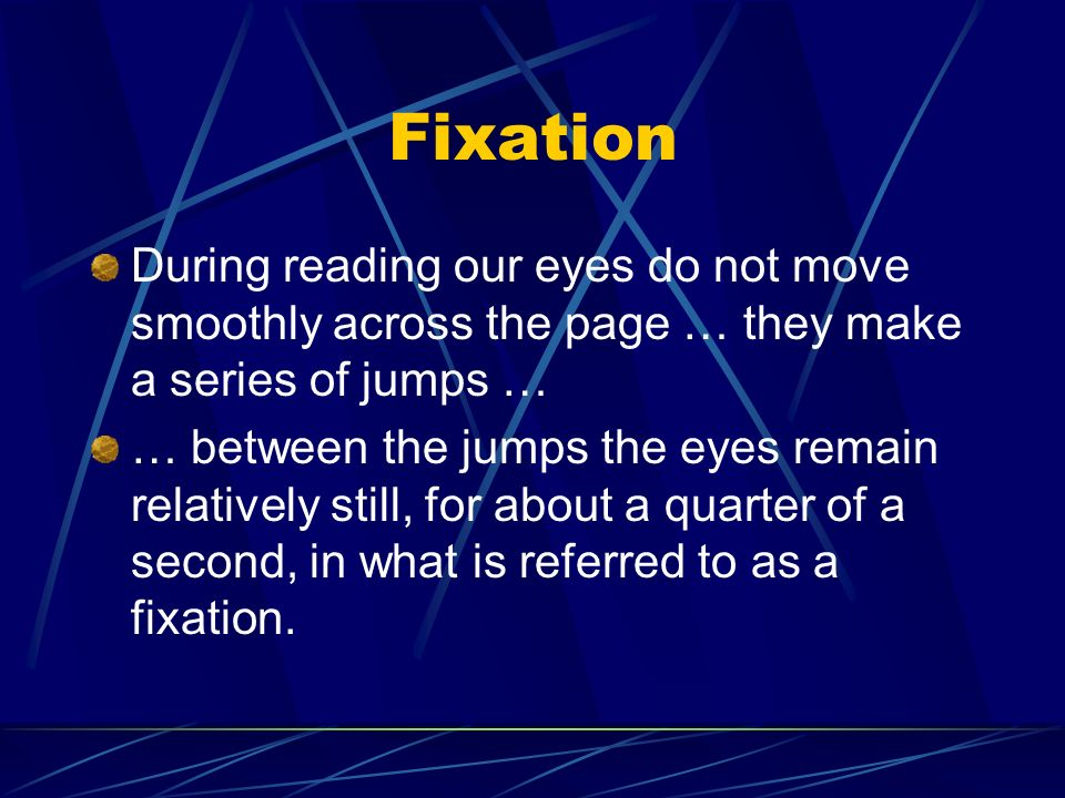 Fixation During reading our eyes do not move smoothly across the page … they make a series of jumps …