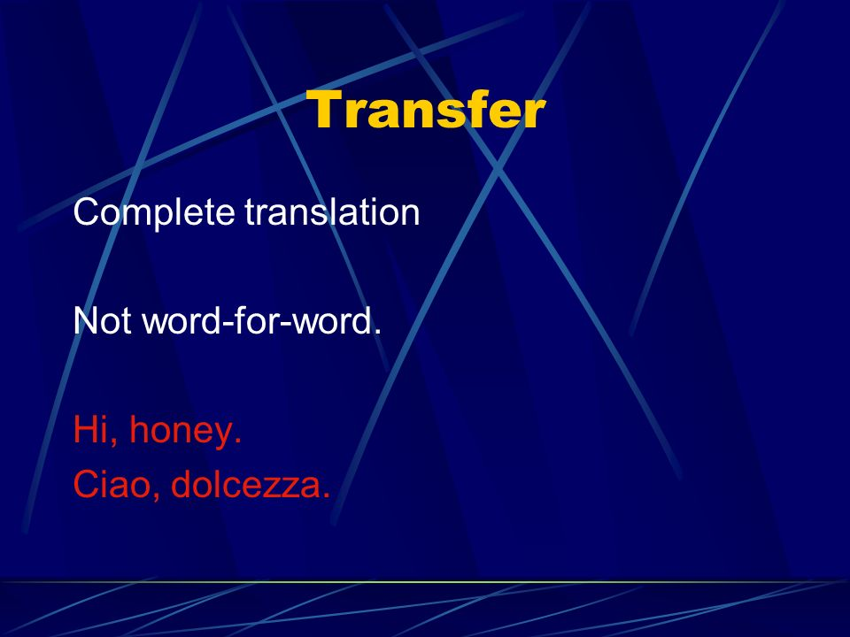 Transfer Complete translation Not word-for-word. Hi, honey.