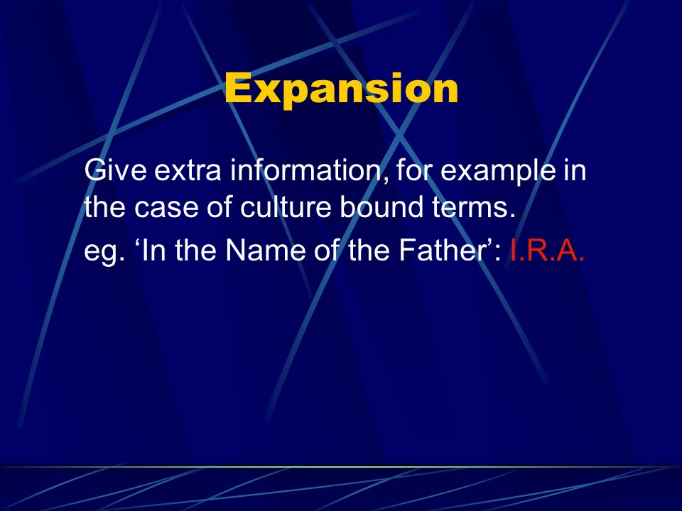Expansion Give extra information, for example in the case of culture bound terms.