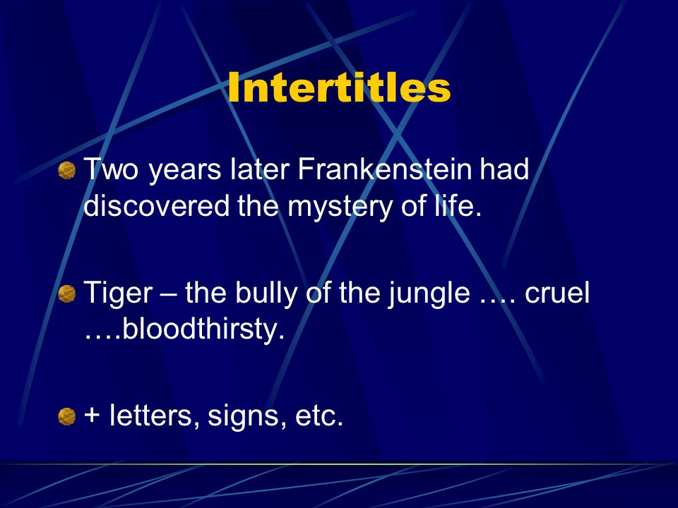 Intertitles Two years later Frankenstein had discovered the mystery of life. Tiger – the bully of the jungle …. cruel ….bloodthirsty.