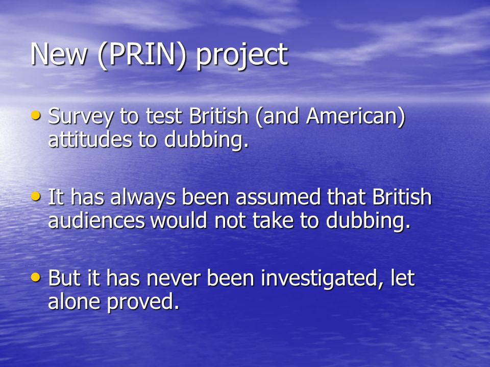 New (PRIN) project Survey to test British (and American) attitudes to dubbing.