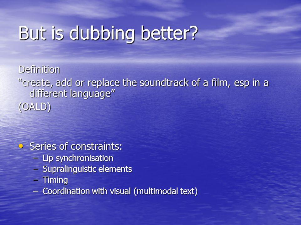 But is dubbing better Definition