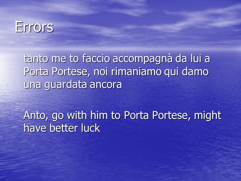 Errorstanto me to faccio accompagnà da lui a Porta Portese, noi rimaniamo qui damo una guardata ancora.