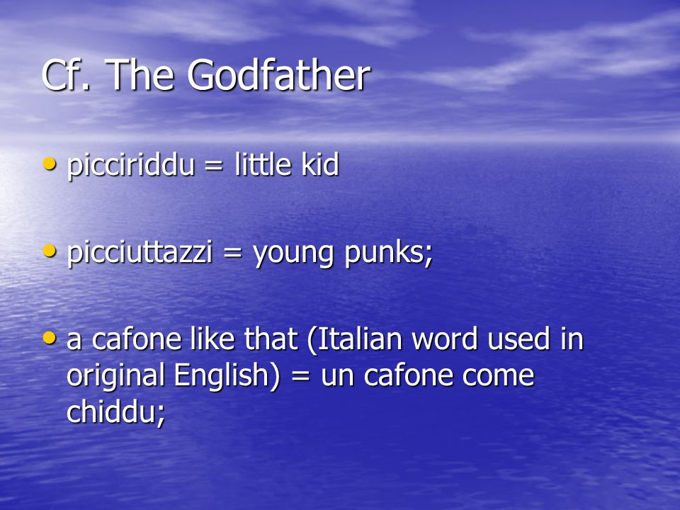 Cf. The Godfather picciriddu = little kid picciuttazzi = young punks;