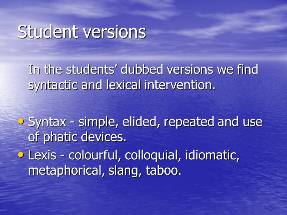 Student versionsIn the students' dubbed versions we find syntactic and lexical intervention.