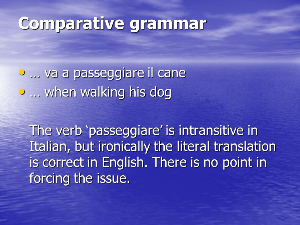 Comparative grammar … va a passeggiare il cane … when walking his dog