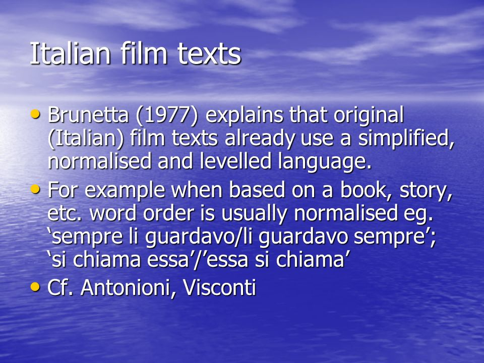 Italian film textsBrunetta (1977) explains that original (Italian) film texts already use a simplified, normalised and levelled language.