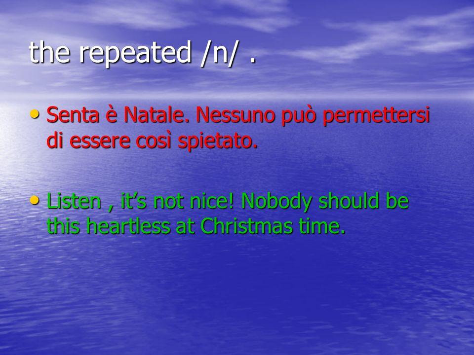the repeated /n/ .Senta è Natale. Nessuno può permettersi di essere così spietato.
