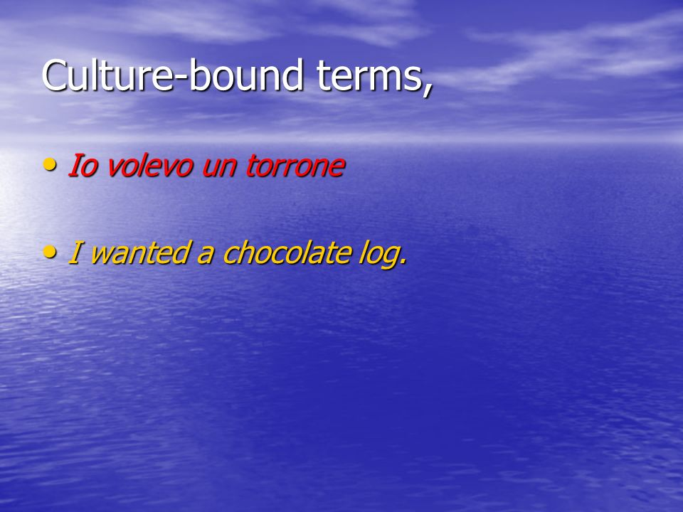 Culture-bound terms, Io volevo un torrone I wanted a chocolate log.
