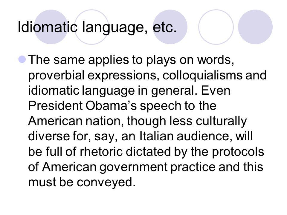 Idiomatic language, etc.