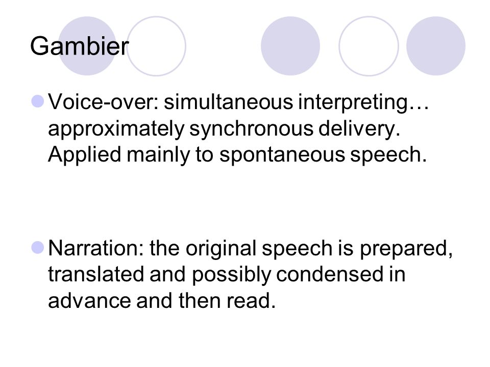 Gambier Voice-over: simultaneous interpreting… approximately synchronous delivery. Applied mainly to spontaneous speech.
