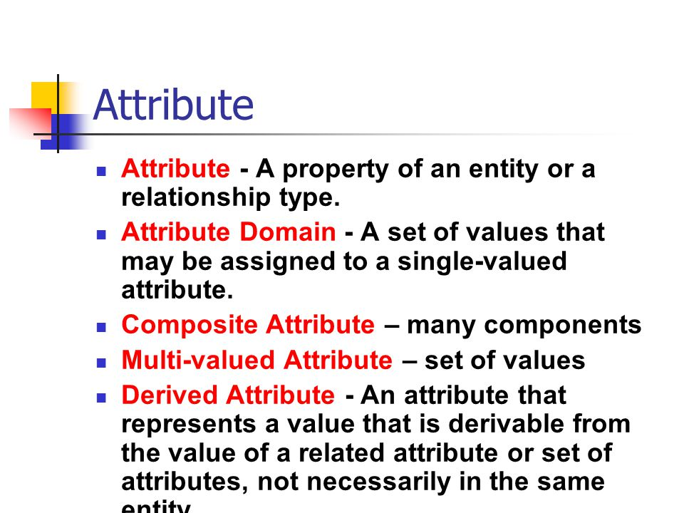 Attribute Attribute - A property of an entity or a relationship type.