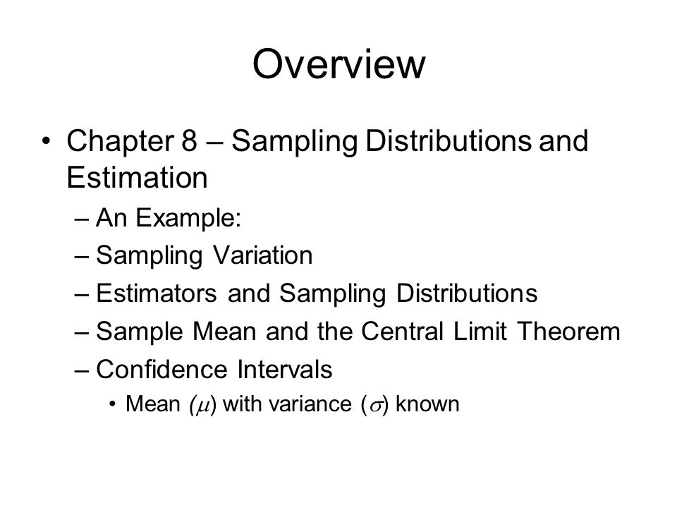 Overview Chapter 8 – Sampling Distributions and Estimation An Example: