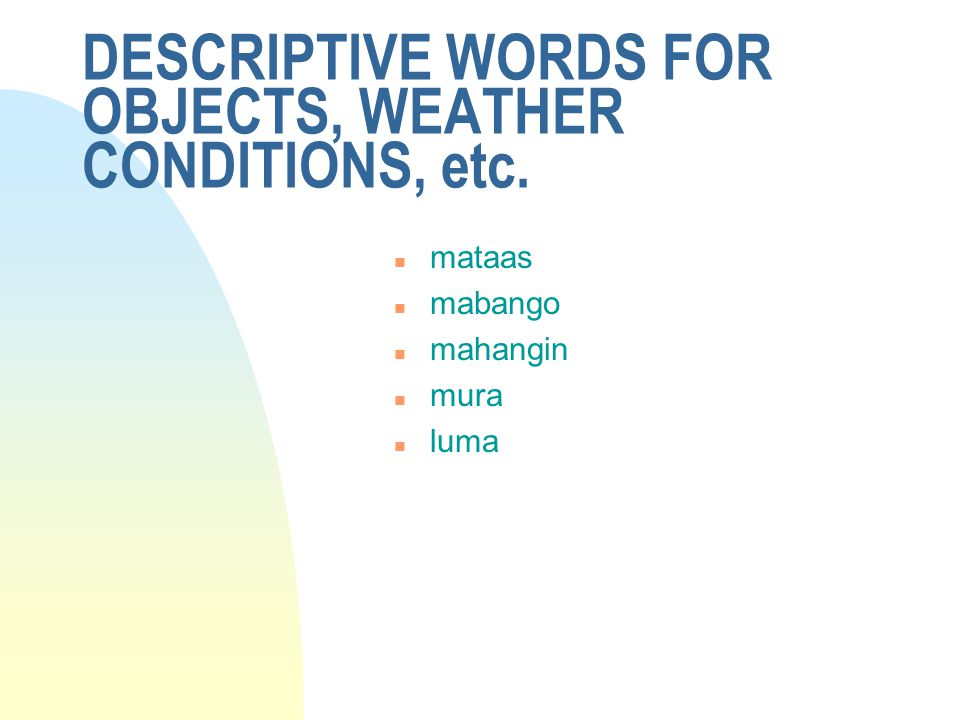 DESCRIPTIVE WORDS FOR OBJECTS, WEATHER CONDITIONS, etc.