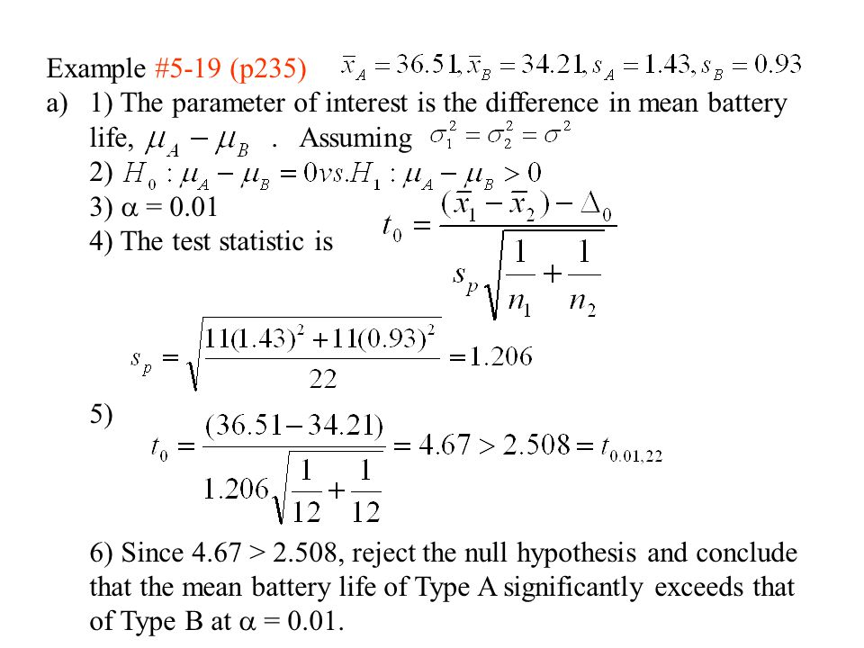 Example #5-19 (p235) 1) The parameter of interest is the difference in mean battery life, . Assuming.