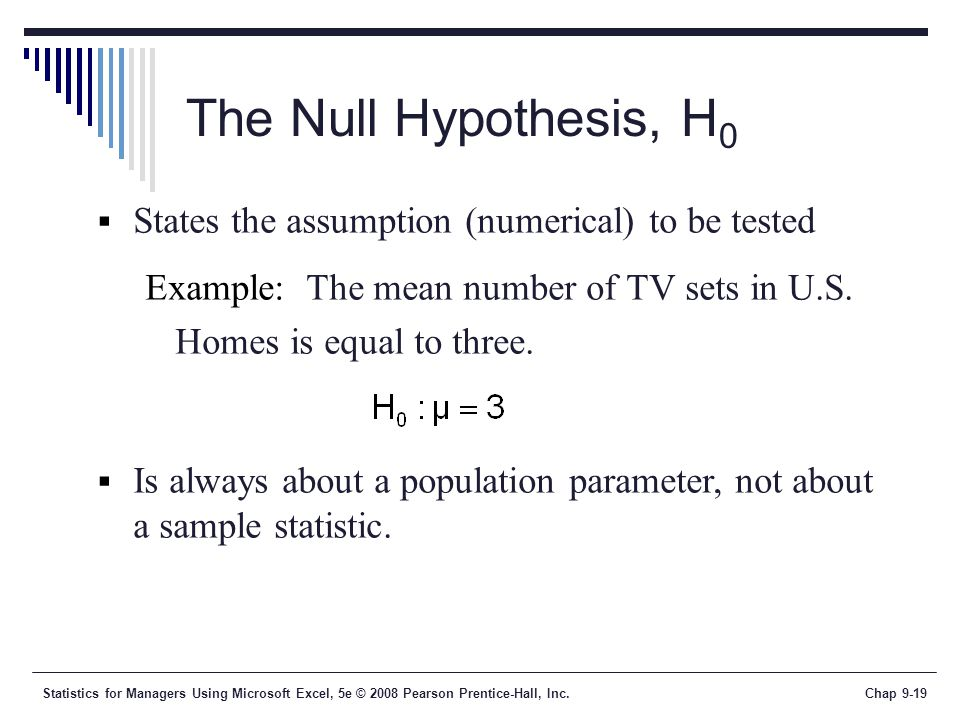 The Null Hypothesis, H0 States the assumption (numerical) to be tested