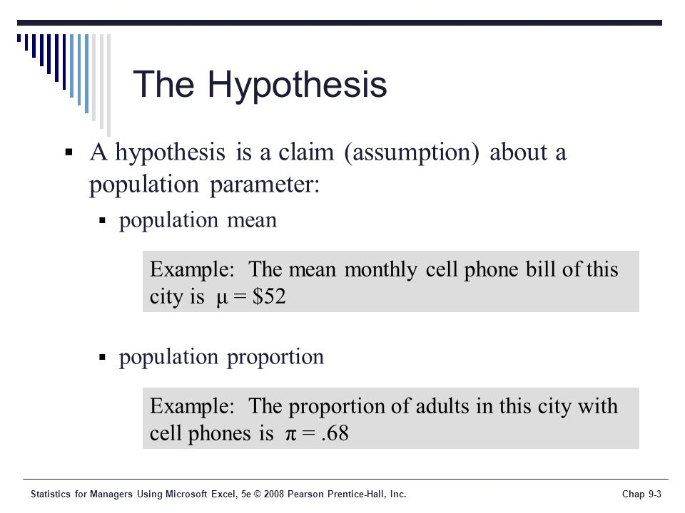 The Hypothesis A hypothesis is a claim (assumption) about a population parameter: population mean.