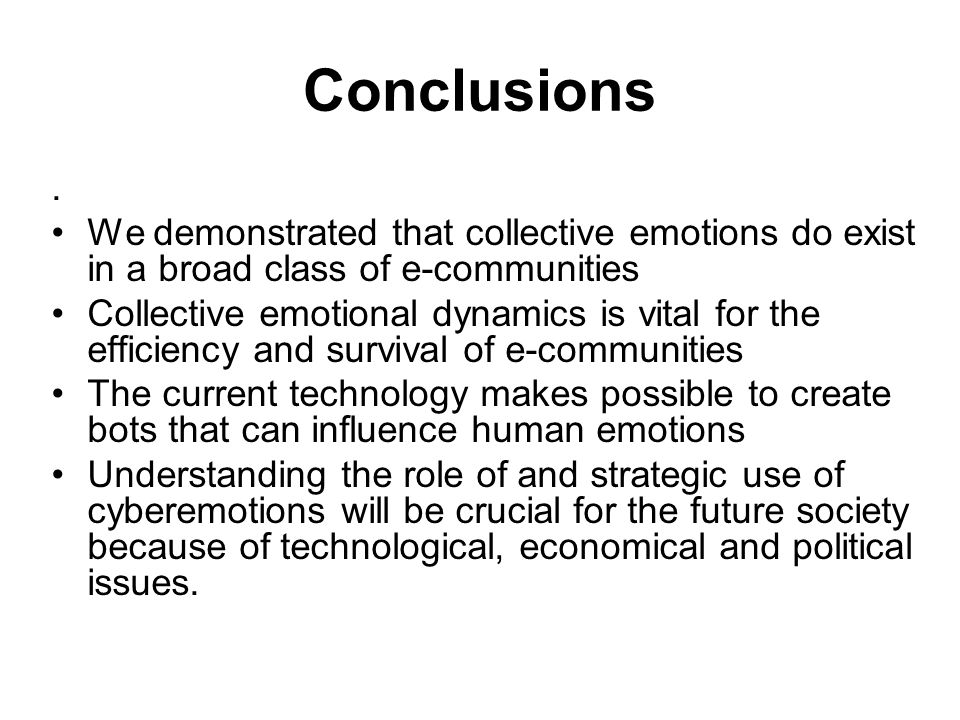 Conclusions . We demonstrated that collective emotions do exist in a broad class of e-communities.