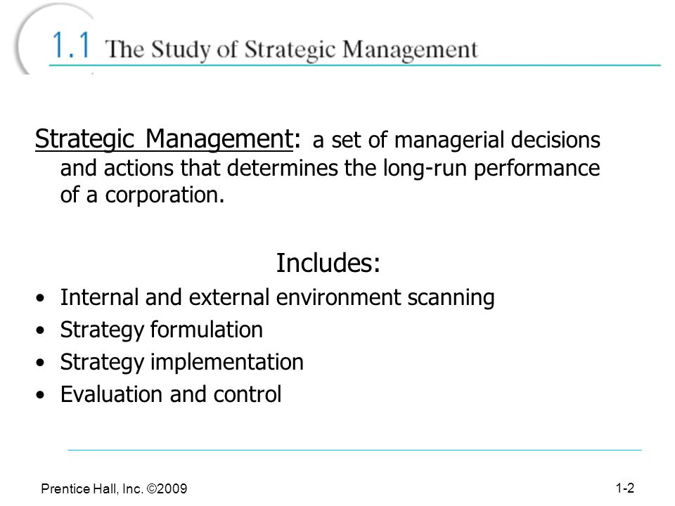 Strategic Management: a set of managerial decisions and actions that determines the long-run performance of a corporation.
