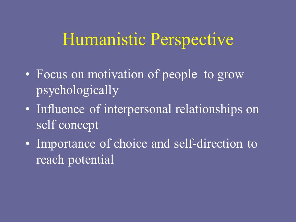 discuss the influences from humanistic psychology A relatively modern approach to personality, the humanistic theories of rogers, maslow and kelly give us a better understanding about our thoughts and behavior.